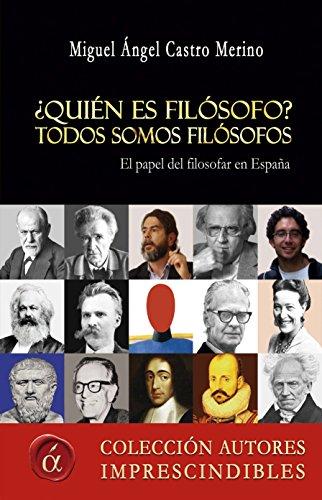 ¿Quién es filósofo? Todos somos filósofos: El papel de filosofar en España por Miguel Ángel Castro Merino