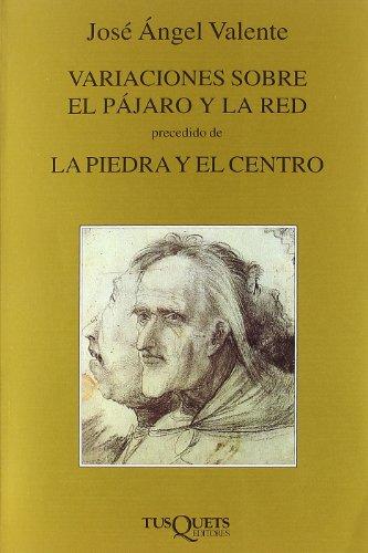 Variaciones sobre el pájaro y la red, precedido de La piedra y el centro (Marginales) por José Ángel Valente