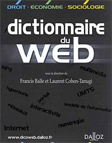 Dictionnaire du Web - 1ère éd.: Dictionnaires Dalloz par Francis Balle