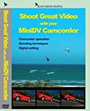 Shoot Great Video with your MiniDV Camcorder