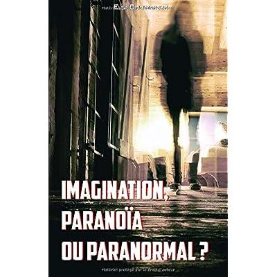 Imagination, paranoïa ou paranormal ?