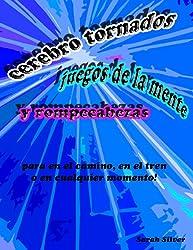Cerebro tornados, juegos del la menta, y rompecabezas; para en el camino, en el tren o en cualquier momento! (Spanish Edition)