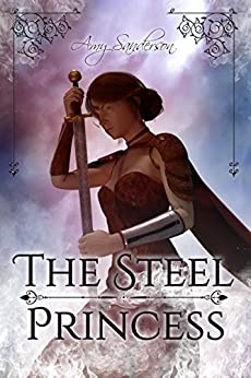 The Steel Princess (The Sovereign Blades Book 1) by [Sanderson, Amy]