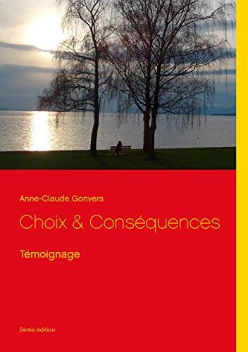 Livre gratuits en ligne Choix & Conséquences: Témoignage pdf