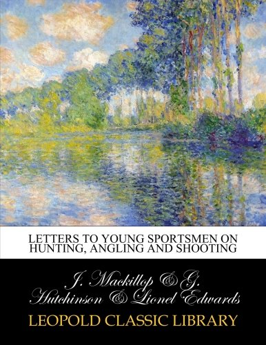 Letters to young sportsmen on hunting, angling and shooting por J. Mackillop