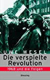 Die verspielte Revolution: 1968 und die Folgen