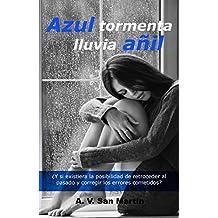 AZUL TORMENTA, LLUVIA AÑIL: ¿Y si existiera la oportunidad de retroceder al pasado y corregir los errores cometidos?