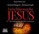 Verschlusssache Jesus: gekürzte Romanfassung - Michael Baigent