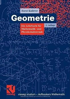Geometrie: Ein Lehrbuch für Mathematik- und Physikstudierende (vieweg studium; Aufbaukurs Mathematik) von [Knörrer, Horst]
