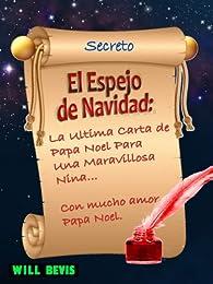 El Espejo de Navidad: La Ultima Carta de Papa Noel Para Una Maravillosa Nina par Will Bevis