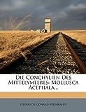 Die Conchylien des Mittelymeeres, ihre geographische und geologische Verbreitung: Mollusca acephala.