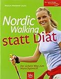 Nordic Walking statt Diät: Der sichere Weg zum Wunschgewicht. Der zuverlässige Fitnessberater -