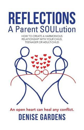 Reflections - A Parent SOULution: How to create a harmonious relationship with your child, teenager or adult-child