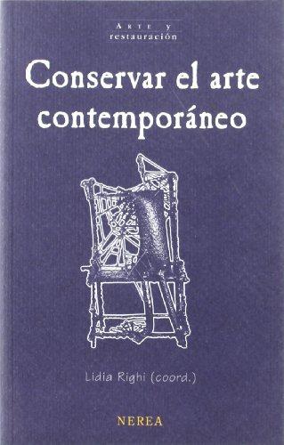 Conservar el arte contemporáneo (Arte y Restauración)