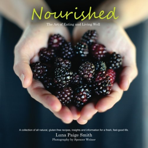 Nourished: The Art of Eating and Living Well.: The Art of Eating and Living Well: Volume 1