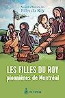 Les Filles du Roy, Pionnieres de Montreal par Societe D'histoire Des Filles Du Roy