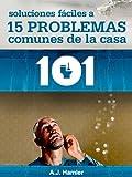 Principios Básicos de la Manutención del Hogar: Soluciones Fáciles a 15 Problemas Comunes de la Casa