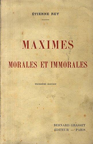 Rey Etienne. - MAXIMES MORALES ET IMMORALES. 3ME DITION.