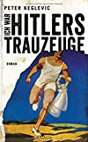 Ich war Hitlers Trauzeuge: Roman - Peter Keglevic
