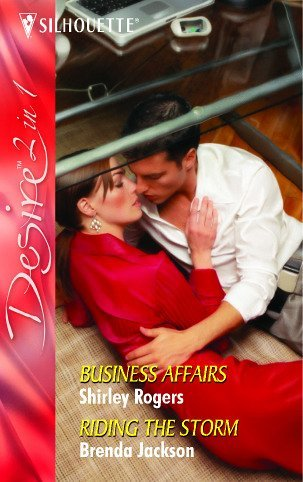 Business Affairs: Business Affairs / Riding the Storm: AND Riding the Storm (Silhouette Desire) by Shirley Rogers (2006-04-01) Rogers Silhouette