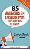 85 Anuncios en Facebook para duplicar tus Clientes: Descubre el secreto detrás de los mejores anuncios