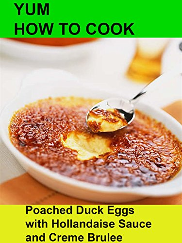 Yum! How To Cook Poached Duck Eggs with Hollandaise Sauce and Creme Brulee [OV]