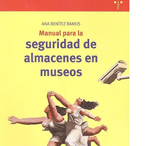 Manual para la seguridad de almacenes en museos (Biblioteconomía y Administración cultural) por Ana Benítez Ramos