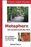 Metaphern - Die Zauberkraft des NLP: Das Geheimnis erfolgreicher Kommunikation