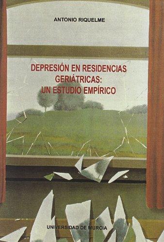 Depresion en Residencias Geriatricas: Un Estudio Empirico por Antonio Riquelme Marin
