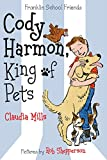 Cody Harmon, King of Pets (Franklin School Friends Book 5)