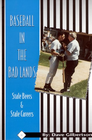 Baseball in the Bad Lands: Stale Beers and Stale Careers por Dave Gilbertson