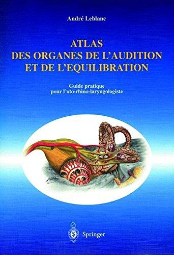 Atlas des organes de l'audition et de l'équilibration : Guide pratique pour l'oto-rhino-laryngologiste