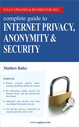 Complete Guide to Internet Privacy, Anonymity & Security (English Edition) por Matthew Bailey