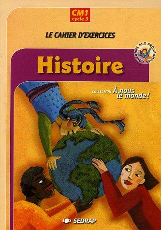 nous le monde ! Cycle 3 CM1 Histoire CM1 (Le cahier d'exercices)
