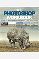 The Photoshop Workbook: Professional Retouching and Compositing Tips, Tricks, and Techniques Paperback