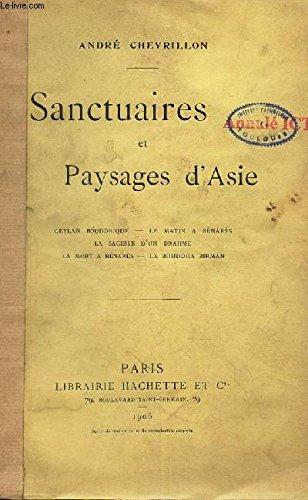 SANCTUAIRES ET PAYSAGES D'ASIE / Ceylan bouddhique - Le matin à Bénarès - La sagesse d'un brahme - La mort à Bénarès - Le bouddha birman.