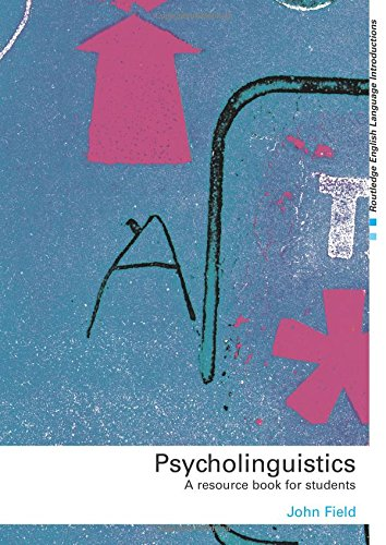 Psycholinguistics: A Resource Book for Students (Routledge English Language Introductions) por John Field