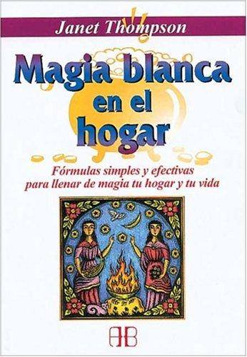 Descargar Libro Magia blanca en el hogar: Fórmulas simples y efectivas para llenar de magia tu hogar y tu vida (Nueva Era) de Janet Thompson