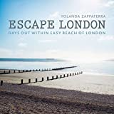 Escape London: Days Out Within Easy Reach of London by Yolanda Zappaterra (2016-04-07)