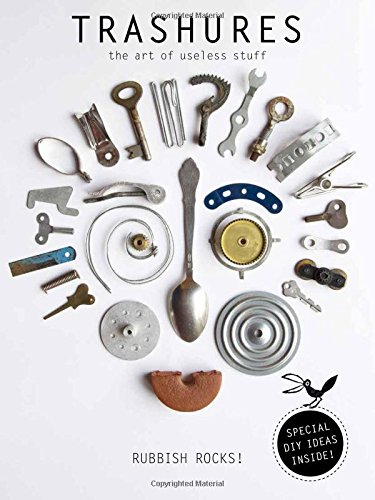 Trashures : the beauty of useless stuff par Anja Brunt