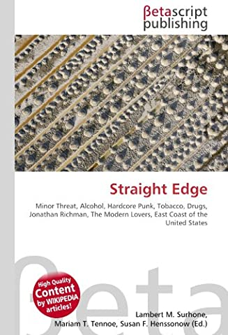 Straight Edge: Minor Threat, Alcohol, Hardcore Punk, Tobacco, Drugs, Jonathan Richman, The Modern Lovers, East Coast of the United States