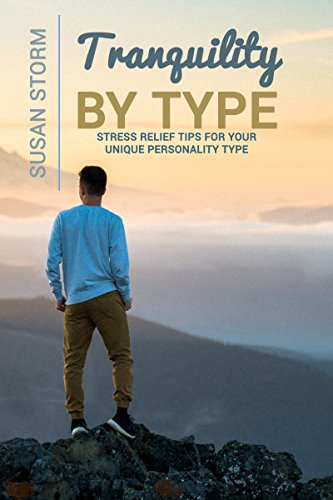 Tranquility by Type: Stress Relief Tips for Your Unique Personality Type