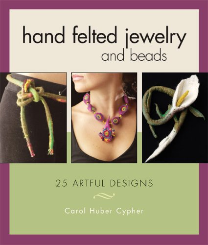 Hand Felted Jewelry and Beads (Felt Interweave)