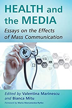 Health and the Media: Essays on the Effects of Mass Communication by [Marinescu, Valentina, Mitu, Bianca]