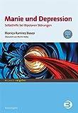 Manie und Depression: Selbsthilfe bei bipolaren Störungen (BALANCE Ratgeber)