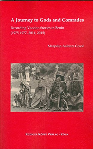 A Journey to Gods and Comrades: Recording Voodoo Stories of the Fon (1975–1977, 2014, 2015) (Topics in Interdisciplinary African Studies)