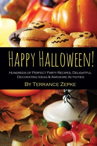 Happy Halloween! Hundreds of Perfect Party Recipes, Delightful Decorating Ideas & Awesome Activities by Terrance Zepke ()