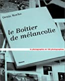 LE BOITIER DE MELANCOLIE. La photographie en 100 photographies