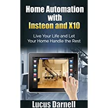Home Automation with Insteon and X10: Live Your Life and Let Your Home Handle the Rest (English Edition)