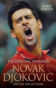 The Sporting Statesman - Novak Djokovic and the Rise of Serbia par [Bowers, Chris]